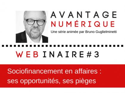 Avantage numérique – Webinaire #3 : Sociofinancement : pièges et opportunités avec David Decary