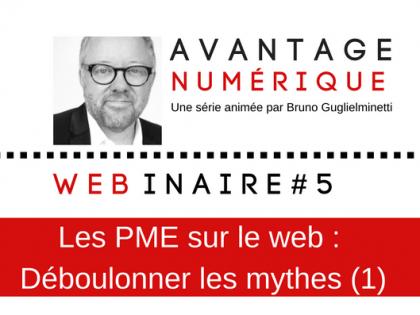 Avantage numérique – Webinaire #5 – Les PME sur le Web : Déboulonner les mythes (Partie 1)